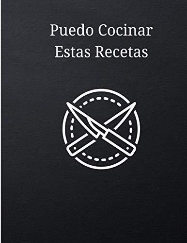 Puedo Cocinar Estas Recetas: Cuaderno de Recetas en Blanco para Escribir: Documente todas sus recetas y notas especiales | Edición para Hombre (120- ... recetas y organizador) | XXL Tamaño 8.5x11 in