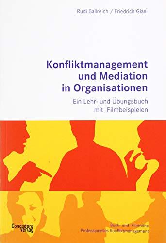 Konfliktmanagement und Mediation in Organisationen: Ein Lehr- und Übungsbuch mit Filmbeispielen zum Streamen, Buch-&-Film-Reihe Professionelles Konfliktmanagement