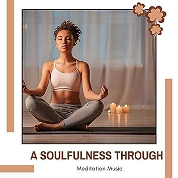 A Soulfulness Through Meditation Music