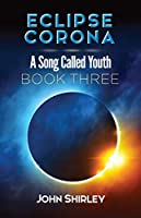 Eclipse Corona: A Song Called Youth Trilogy Book Three