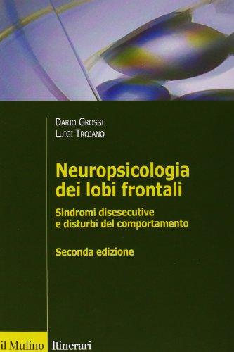 Neuropsicologia dei lobi frontali. Sindromi disesecutive e disturbi del comportamento