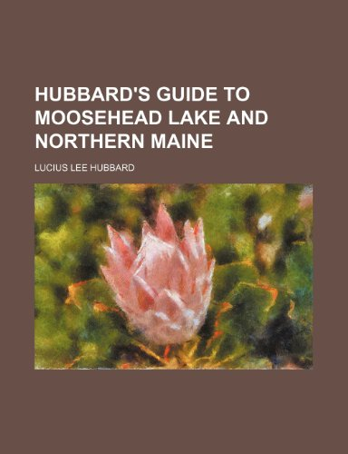 Hubbards Guide to Moosehead Lake and Northern Maine