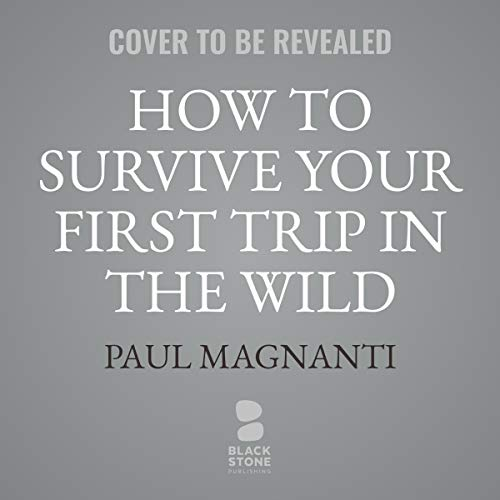 How to Survive Your First Trip in the Wild cover art