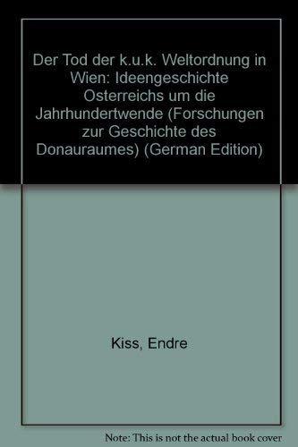 Der Tod der k. u. k. Weltordnung in Wien: Zur Ideengeschichte Österreichs (Forschungen zur Geschichte des Donauraumes)