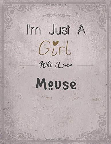I'm Just A Girl Who Loves Mouse Notebook: Cute SketchBook for Drawing, Painting, Writing & Sketching: A perfect 8.5x11 Sketchbook to offer as a Birthday gift for Mouse Lovers!