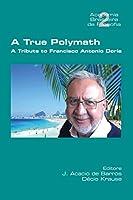 A True Polymath: A Tribute to Francisco Antonio Doria