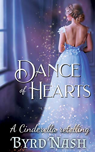 Dance of Hearts: a Cinderella Regency Romance Retelling (Historical Fantasy Fairytale Retellings Book 1) by [Byrd Nash]