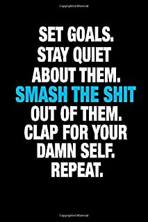 Set Goals. Stay Quiet About Them. Smash The Shit Out of Them. Clap For Your Damn Self. Repeat.: Motivational Notebook Journal, Men and Women Empowerment Gifts, Women Empowerment Books, Goals Journal