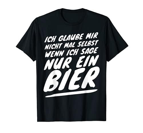Ich glaube mir nicht mal selbst wenn ich sage nur ein Bier T-Shirt