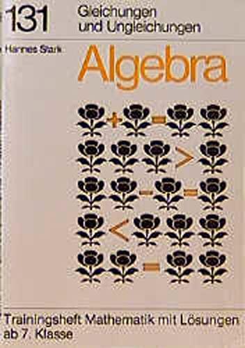 Algebra, Gleichungen und Ungleichungen: Trainingsheft mit Lösungen ab 7. Klasse (Hauschka Lernprogramme und Trainingsbücher: Mathematik)