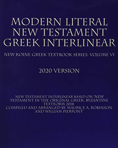 Modern Literal New Testament Greek Interlinear: New Koine Greek Textbook Volume VI