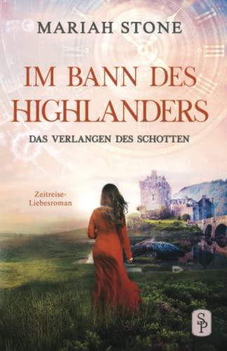 Das Verlangen des Schotten: Ein Historischer Zeitreise-Liebesroman (Im Bann des Highlanders, Band 5)