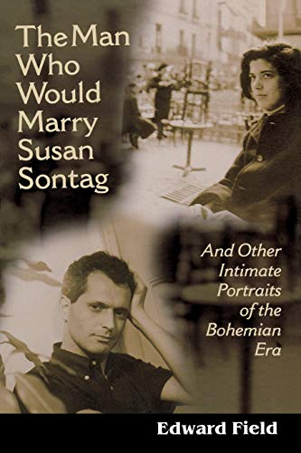 The Man Who Would Marry Susan Sontag: And Other Intimate Literary Portraits of the Bohemian Era (Living Out: Gay and Lesbian Autobiog)