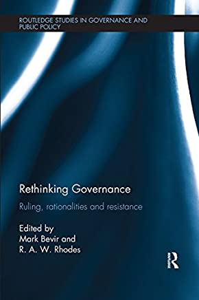 Rethinking Governance: Ruling, rationalities and resistance (Routledge Studies in Governance and Public Policy Book 24)