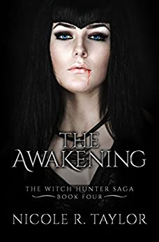 The Awakening: The Witch Hunter Saga #4 by [Nicole R Taylor]