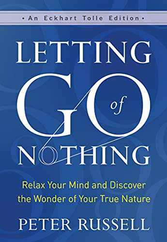 Letting Go of Nothing: Relax Your Mind and Discover the Wonder of Your True Nature (An Eckhart Tolle Edition)
