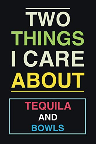 Two Things I Care About - Tequila And Bowls: Birthday, Valentines and Christmas Blank Lined Personalized journal Notebook Card Alternative Gift for ... Lovers - Matte cover - 120 pages - 6x9 in
