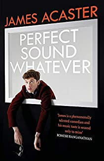 James Acaster - Perfect Sound Whatever