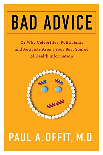 Compare Textbook Prices for Bad Advice: Or Why Celebrities, Politicians, and Activists Aren't Your Best Source of Health Information 1 Edition ISBN 9780231186988 by Offit   M.D., Paul