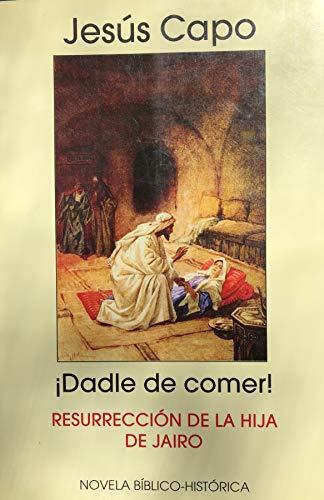¡Dadle de comer!: Resurrección hija Jairo (Evangelio (novelado) nº 11)