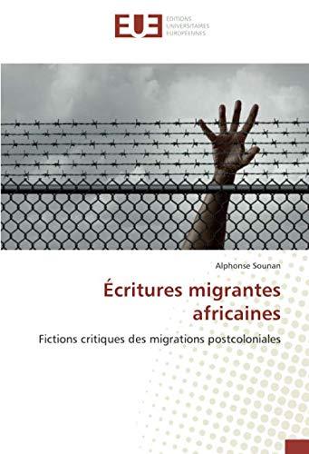 Écritures migrantes africaines: Fictions critiques des migrations postcoloniales