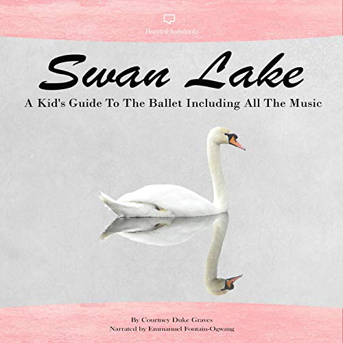 Swan Lake: A Kid's Guide to the Ballet Including All the Music Audiobook By Courtney Duke Graves cover art