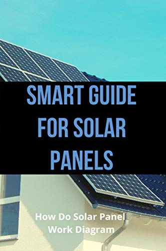 Smart Guide For Solar Panels: How Do Solar Panel Work Diagram: Tag And Test Electrical Equipment (English Edition)