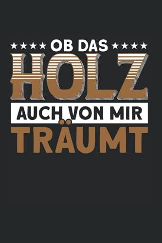 Ob Das Holz Auch Von Mir Träumt: Drechseln & Drechslerei Notizbuch 6\'x9\' Drechselbank Drechsler Geschenk