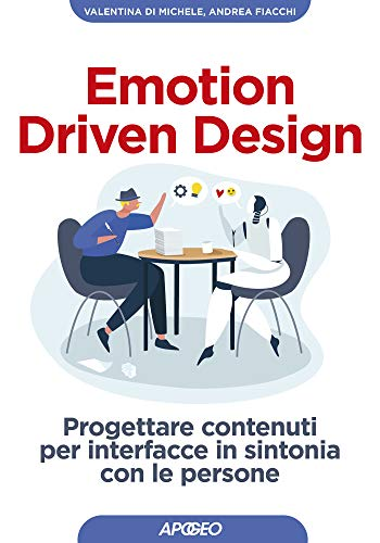 Emotion Driven Design: Progettare contenuti per interfacce in sintonia con le persone (Italian Edition)