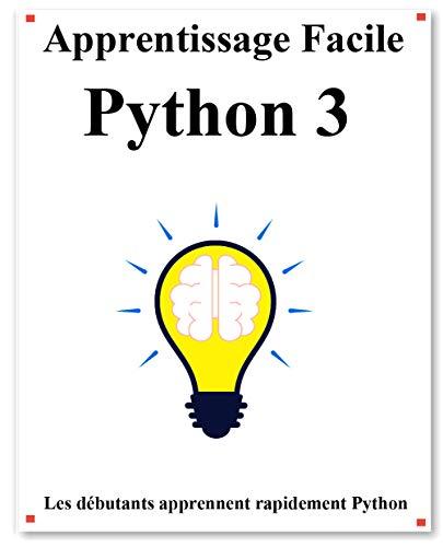 Couverture du livre Apprentissage Facile Python 3: Étape par étape pour amener les débutants à apprendre Python mieux et rapidement