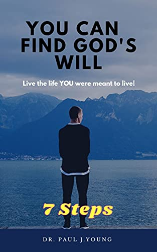 You Can Find God's Will - 7 Steps: Live the life YOU were meant to live!