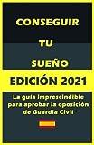 conseguir tu sueño: guía imprescindible para aprobar la oposición de Guardia Civil