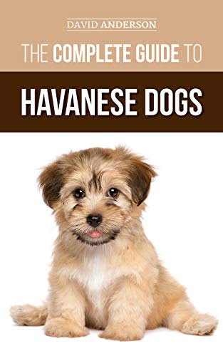 The Complete Guide to Havanese Dogs: Everything You Need To Know To Successfully Find, Raise, Train, and Love Your New Havanese Puppy (English Edition)
