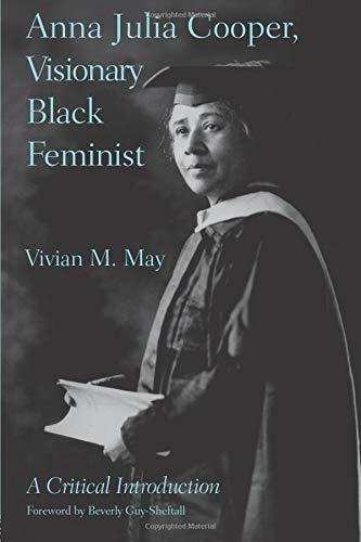 Anna Julia Cooper, Visionary Black Feminist: A Critical Introduction