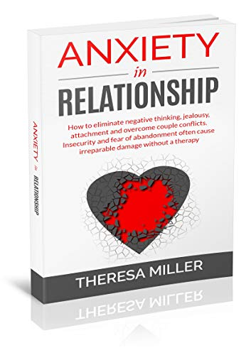 Anxiety in Relationship: How to eliminate negative thinking, jealousy, attachment and overcome couple conflicts.