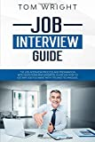 Job Interview Guide: The Job Interview Process and Preparation with Questions and Answers. Guide on How to Get Any Job You Want with Tips and Techniques.