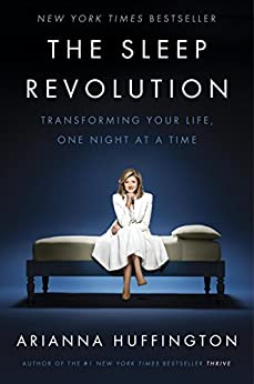 The Sleep Revolution: Transforming Your Life, One Night at a Time by [Arianna Huffington]