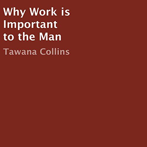 Why Work Is Important to the Man audiobook cover art