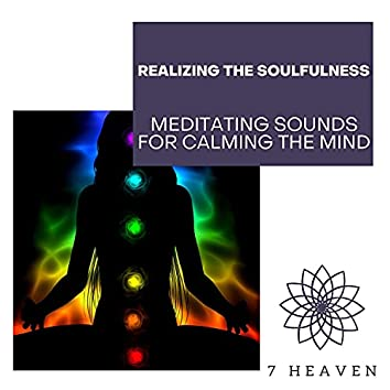 Realizing The Soulfulness - Meditating Sounds For Calming The Mind