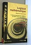 Logique mathématique. Cours et exercices - Tome 1