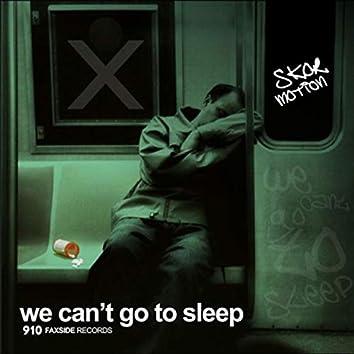 We Can't Go To Sleep