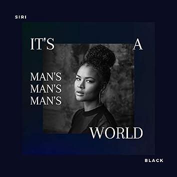 It's a Man's, Man's, Man's World
