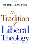 The Tradition Of Liberal Theology by Langford Michael Langford Michael (January 20,2014)