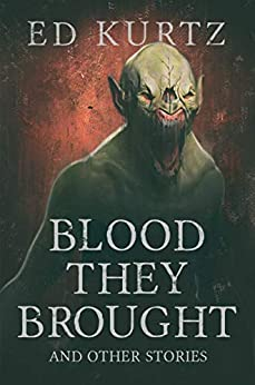 Blood They Brought and Other Stories by [Ed Kurtz]