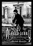 Alfred Jarry - Une vie pataphysique