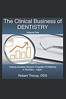 The Clinical Business of Dentistry: Helping Dentists Reclaim Forgotten Profitability in Dentistry...Again. (Volume One)