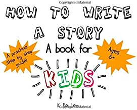 How to write a story: A book for Kids