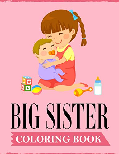 Big Sister Coloring Book: A Fun Coloring Book For Little Girls with A New & Cute Sibling