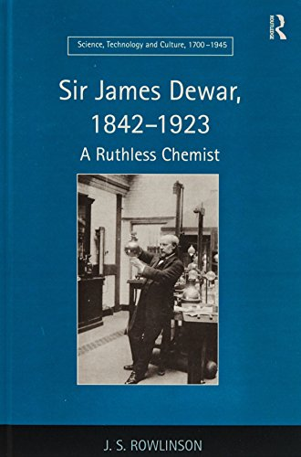 Sir James Dewar, 1842-1923: A Ruthless Chemist (Science, Technology and Culture, 1700-1945)