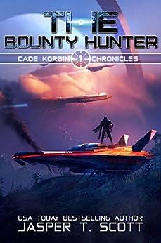 The Bounty Hunter (Cade Korbin Chronicles Book 1) by [Jasper T.  Scott, Tom Edwards, Aaron Sikes]